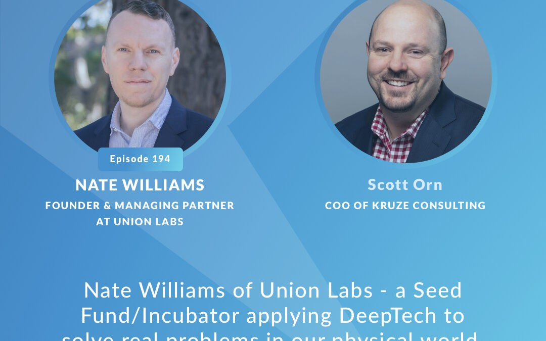 Nate Williams of Union Labs – a Seed Fund/Incubator applying DeepTech to solve real problems in our physical world